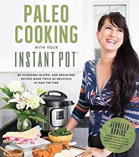 Book Cover: Paleo Cooking With Your Instant Pot: 80 Incredible Gluten- and Grain-Free Recipes Made Twice as Delicious in Half the Time