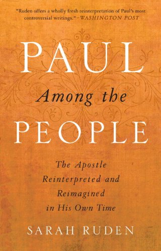 Paul Among the People: The Apostle Reinterpreted and Reimagined in His Own Time, SARAH RUDEN