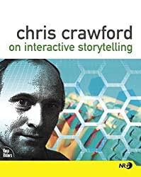 Chris Crawford on Interactive Storytelling (New Riders Games)