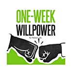 One-Week Willpower: A Simple Foundation to Become More Successful, Likable, and Achieve Your Dreams | Michael Unks