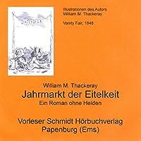 Jahrmarkt der Eitelkeit: Ein Roman ohne Helden Hörbuch von William M. Thackeray Gesprochen von: Hans Jochim Schmidt