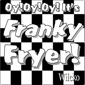Oy, Oy, Oy, It's Franky Fryer !