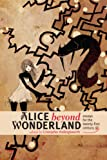 Alice beyond Wonderland: Essays for the Twenty-first Century
