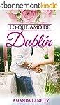 Lo que amo de Dubl�n: novela rom�ntic...