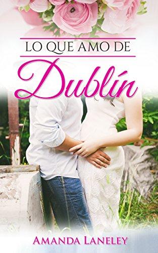 Lo que amo de Dublín: novela romántica contemporánea en Dublín (Novelas románticas. Novela romántica contemporánea en Dublín. nº 1)