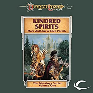 Kindred Spirits: Dragonlance: Meetings Sextet, Book 1 | [Mark Anthony, Ellen Porath]