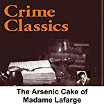 Crime Classics: The Seven-Layered Arsenic Cake of Madame Lafarge | Morton Fine,David Friedkin