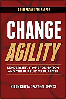 Change Agility: Leadership, Transformation And The Pursuit Of Purpose