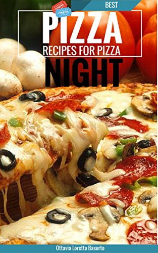 Pizza Recipes for Pizza Night (Excellent and Easy Pizza Cookbook Recipes) by Ottavia Loretta Basurto