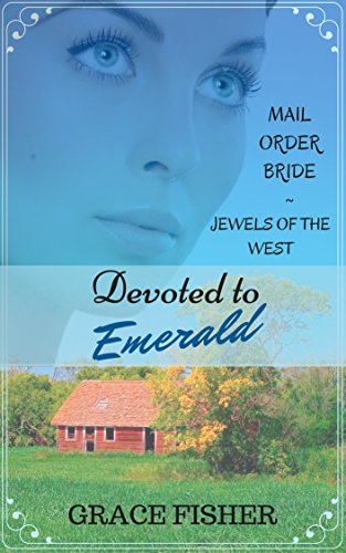 Romance: MAIL ORDER BRIDE: Devoted to Emerald (Historical Inspirational Western Romance) (Jewels of the West Mail Order Bride Frontier Romance) PDF