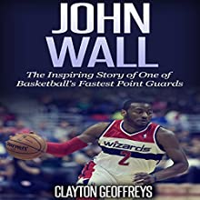 John Wall: The Inspiring Story of One of Basketball's Fastest Point Guards (       UNABRIDGED) by Clayton Geoffreys Narrated by Bob Johnson