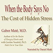 When the Body Says No: The Cost of Hidden Stress | [Gabor Mat]