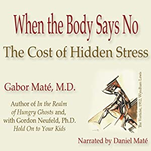 When the Body Says No: The Cost of Hidden Stress | [Gabor Maté]