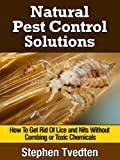 Natural Lice Treatment: How To Get Rid Of Lice and Nits Without Combing or Toxic Chemicals (Kill Lice Naturally Without Any Pesticides) (Organic Pest Control)