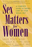 Sex Matters for Women: A Complete Guide to Taking Care of Your Sexual Self (1572306416) by Foley, Sallie