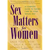 Sex Matters for Women: A Complete Guide to Taking Care of Your Sexual Self ~ Sallie Foley