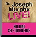 Building Self Confidence: Dr. Joseph Murphy Live! | Joseph Murphy