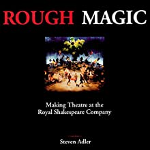 Rough Magic: Making Theatre at the Royal Shakespeare Company Audiobook by Steven Adler Narrated by Samuel Valor