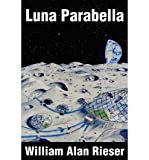 img - for { [ LUNA PARABELLA ] } Rieser, William Alan ( AUTHOR ) Mar-29-2002 Paperback book / textbook / text book
