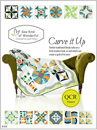 Curve It up Quilt Pattern: Twelve Traditional Blocks Take on a Fresh Modern Look, or Each Block Can Create a Quilt of Its Own