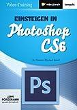 Einsteigen in Photoshop CS6 (PC+MAC+Linux)