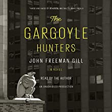 The Gargoyle Hunters: A Novel Audiobook by John Freeman Gill Narrated by John Freeman Gill