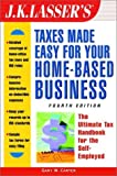J.K. Lasser's Taxes Made Easy For Your Home-Based Business: The Ultimate Tax Handbook for Self-Employed Professionals, Consultants, and Freelancers ... Taxes Made Easy for Your Home-Based Business)