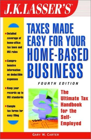 J.K. Lasser's Taxes Made Easy For Your Home-Based Business: The Ultimate Tax Handbook for Self-Emplo