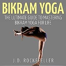 Bikram Yoga: The Ultimate Guide to Mastering Bikram Yoga for Life | Livre audio Auteur(s) : J. D. Rockefeller Narrateur(s) : Dawn Sweet