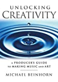 Unlocking Creativity: A Producer's Guide to Making Music & Art (Music Pro Guides)