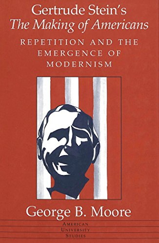 Gertrude Stein's The Making of Americans: Repetition and the Emergence of Modernism (American University Studies Series 24: American Literature)