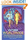 Work Worldwide: International Career Strategies for the Adventurous Job Seeker