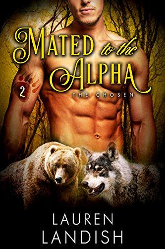 Lauren Landish - Mated To The Alpha 2 (A Billionaire Werewolf and Werebear Shifter Romance) (The Chosen)