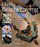 Classic Beadweaving: New Needle Techniques & Original Designs (1402710712) by Benson, Ann