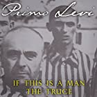If This Is a Man / The Truce Hörbuch von Primo Levi, Stuart Woolf (translator) Gesprochen von: Henry Goodman