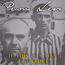 If This Is a Man / The Truce (       UNABRIDGED) by Primo Levi, Stuart Woolf (translator) Narrated by Henry Goodman
