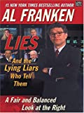 Lies (And the Lying Liars Who Tell Them): A Fair and Balanced Look at the Right (1594130388) by Franken, Al