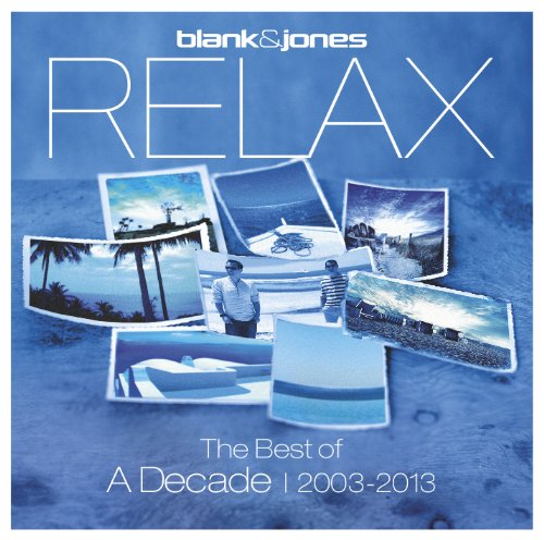 Blank & Jones - Relax: Best Of A Decade 2003 - 2013 - Zortam Music