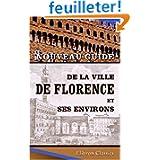 Nouveau guide de la ville de Florence et ses environs: Avec la description de la galerie publique, du palais Pitti...