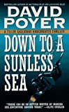 David Poyer Down to a Sunless Sea (A Tiller Galloway underwater thriller)