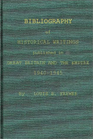 Bibliography of Historical Writings Published in Great Britain and the Empire: 1940-1945