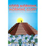 Good Morning, Morning Glory: When the Flower of Your Life Dies [Hardcover]