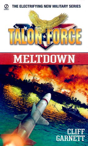TALON Force : Meltdown, Cliff  Garnett