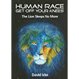 Human Race Get Off Your Knees: The Lion Sleeps No Moreby David Icke