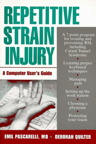 Repetitive Strain Injury: A Computer User's Guide, Emil Pascarelli, Deborah Quilter