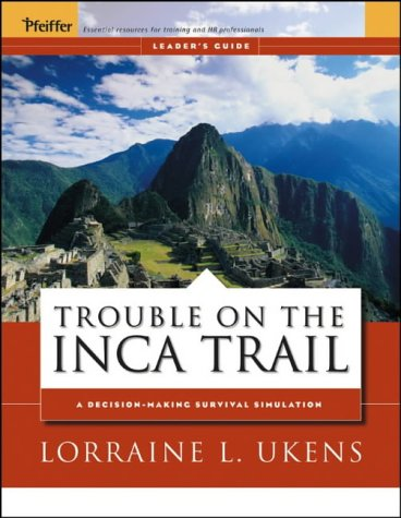 The Inca Trail: Leader's Guide: A Decision-making Survival Simulation (Pfeiffer Essential Resources for Training and HR Professionals)