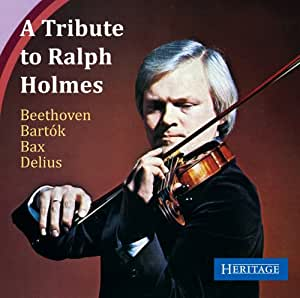 A Tribute to Ralph Holmes. Beethoven, Bartok, Bax, Delius.