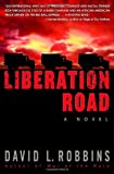 Liberation Road: A Novel of World War II and the Red Ball Express (055338175X) by Robbins, David L.