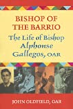 img - for Bishop of the Barrio: The Life of Bishop Alphonse Gallegos, O A R book / textbook / text book