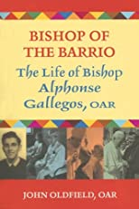 Bishop of the Barrio: The Life of Bishop Alphonse Gallegos, O A R